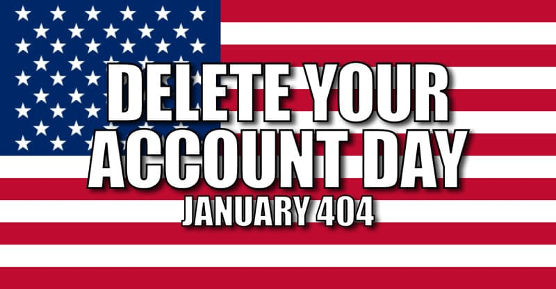 Delete Your Account Day – January 404